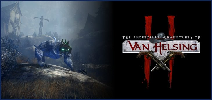 The Incredible Adventures of Van Helsing II – Patch 1.1.03, 1.1.03b, 1.1.03c | DLC Pigasus